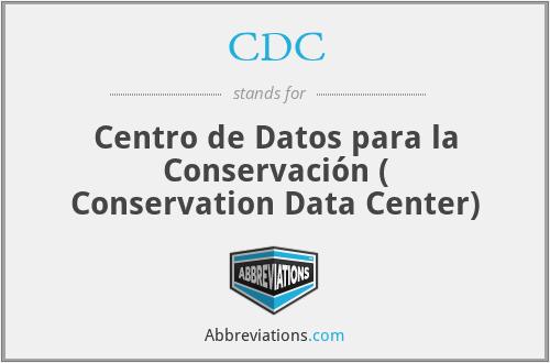 CDC - Centro de Datos para la Conservación ( Conservation Data Center)