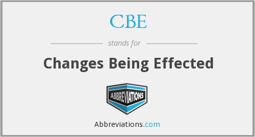 CBE - Changes Being Effected