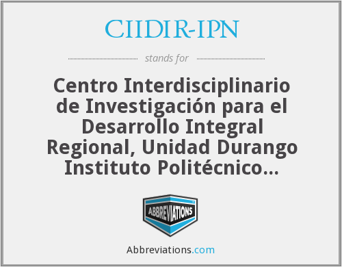 CIIDIR-IPN - Centro Interdisciplinario de Investigación para el Desarrollo Integral Regional, Unidad Durango Instituto Politécnico Nacional