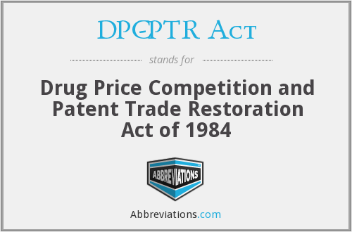 DPC-PTR Act - Drug Price Competition and Patent Trade Restoration Act of 1984