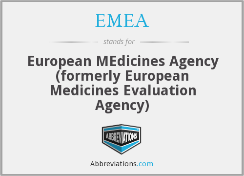 EMEA - European MEdicines Agency (formerly European Medicines Evaluation Agency)