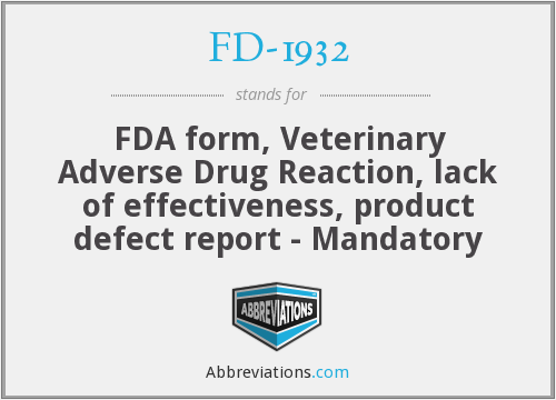 FD-1932 - FDA form, Veterinary Adverse Drug Reaction, lack of effectiveness, product defect report - Mandatory