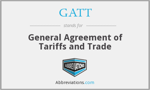 GATT - General Agreement of Tariffs and Trade
