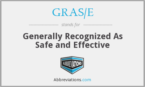 GRAS/E - Generally Recognized As Safe and Effective