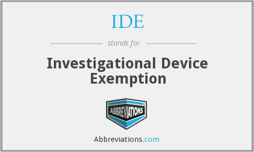 IDE - Investigational Device Exemption