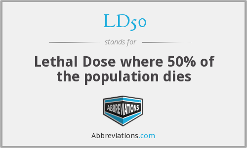 LD50 - Lethal Dose where 50% of the population dies