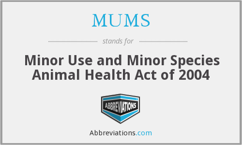 MUMS - Minor Use and Minor Species Animal Health Act of 2004