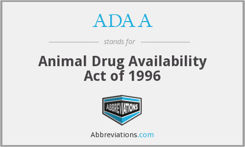 ADAA - Animal Drug Availability Act of 1996