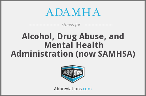 ADAMHA - Alcohol, Drug Abuse, and Mental Health Administration (now SAMHSA)