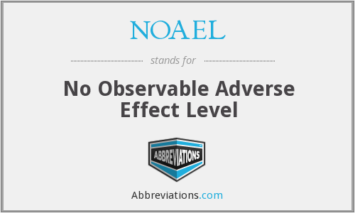 NOAEL - No Observable Adverse Effect Level