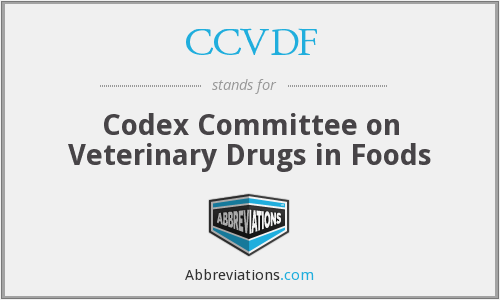 CCVDF - Codex Committee on Veterinary Drugs in Foods