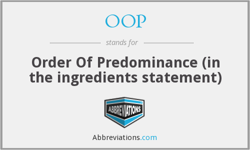 OOP - Order Of Predominance (in the ingredients statement)