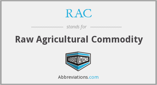 RAC - Raw Agricultural Commodity