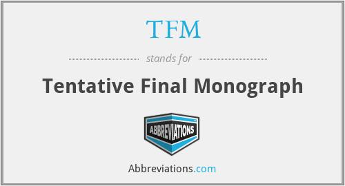 TFM - Tentative Final Monograph