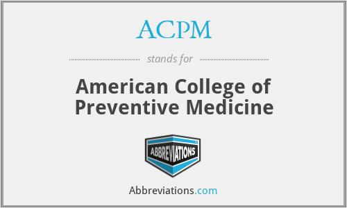 ACPM - American College of Preventive Medicine