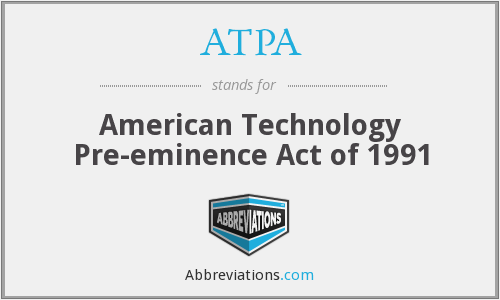ATPA - American Technology Pre-eminence Act of 1991