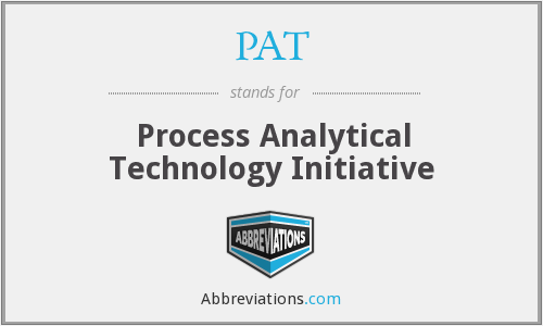 PAT - Process Analytical Technology Initiative