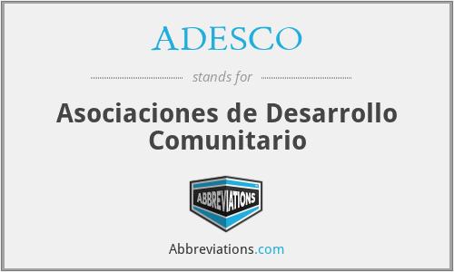 ADESCO - Asociaciones de Desarrollo Comunitario