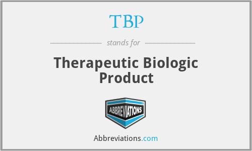 TBP - Therapeutic Biologic Product