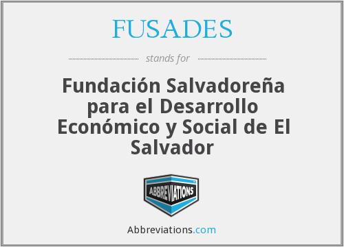 FUSADES - Fundación Salvadoreña para el Desarrollo Económico y Social de El Salvador