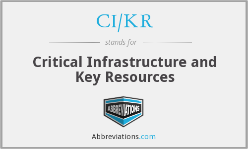 CI/KR - Critical infrastructure and key resources