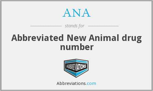 ANA - Abbreviated New Animal drug number