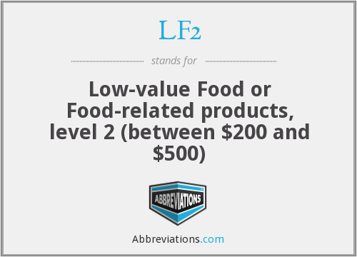 LF2 - Low-value Food or Food-related products, level 2 (between $200 and $500)