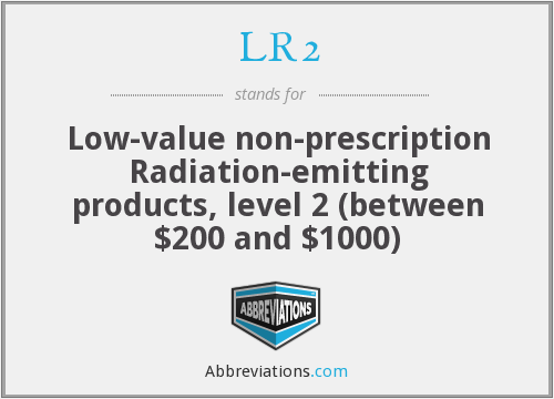 LR2 - Low-value non-prescription Radiation-emitting products, level 2 (between $200 and $1000)