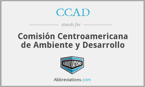 CCAD - Comisión Centroamericana de Ambiente y Desarrollo