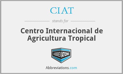 CIAT - Centro Internacional de Agricultura Tropical