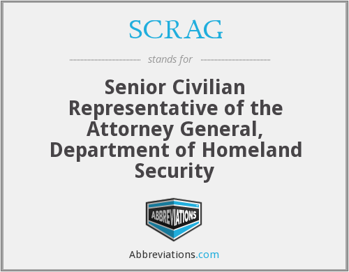 SCRAG - Senior Civilian Representative of the Attorney General, Department of Homeland Security