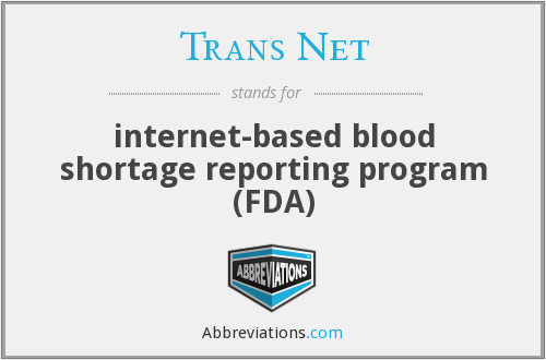 Trans Net - internet-based blood shortage reporting program (FDA)