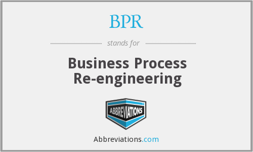 BPR - Business Process Re-engineering