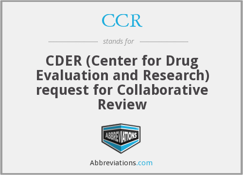 CCR - CDER (Center for Drug Evaluation and Research) request for Collaborative Review