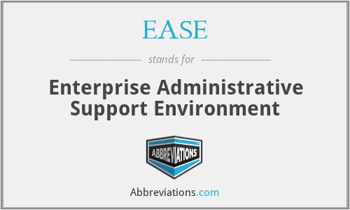 EASE - Enterprise Administrative Support Environment