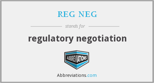 reg neg - regulatory negotiation