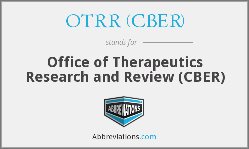 OTRR (CBER) - Office of Therapeutics Research and Review (CBER)