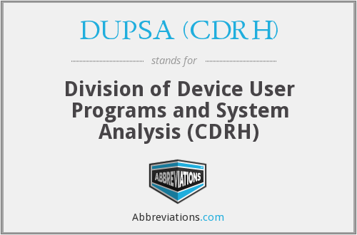 DUPSA (CDRH) - Division of Device User Programs and System Analysis (CDRH)