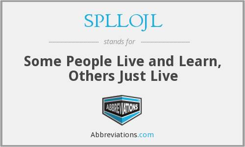 SPLLOJL - Some People Live and Learn, Others Just Live