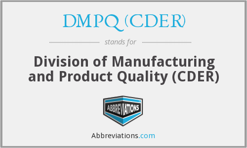 DMPQ (CDER) - Division of Manufacturing and Product Quality (CDER)