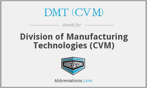 What does DMT (CVM) stand for?