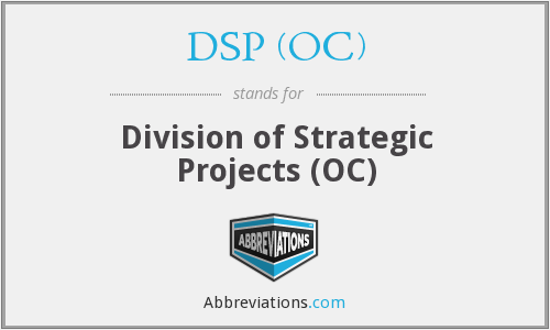 DSP (OC) - Division of Strategic Projects (OC)