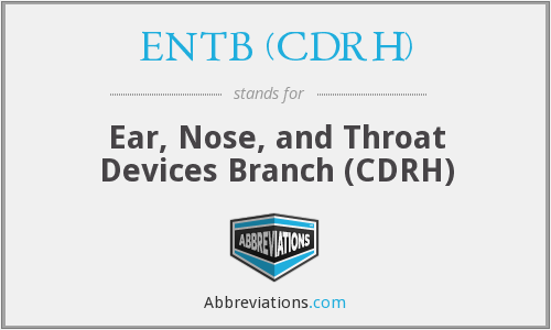 ENTB (CDRH) - Ear, Nose, and Throat Devices Branch (CDRH)