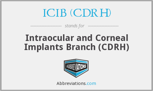 ICIB (CDRH) - Intraocular and Corneal Implants Branch (CDRH)