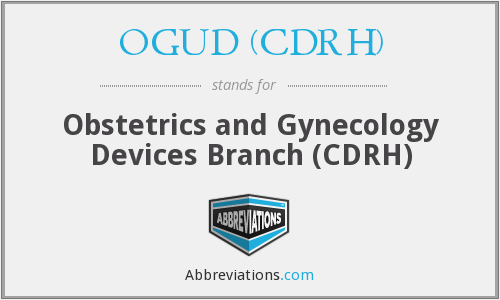 OGUD (CDRH) - Obstetrics and Gynecology Devices Branch (CDRH)