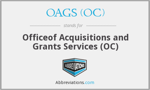 OAGS (OC) - Officeof Acquisitions and Grants Services (OC)