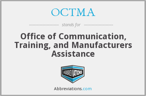 OCTMA - Office of Communication, Training, and Manufacturers Assistance