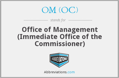 OM (OC) - Office of Management (Immediate Office of the Commissioner)