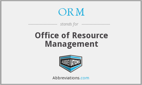ORM - Office of Resource Management