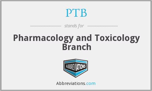 PTB - Pharmacology and Toxicology Branch